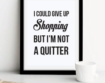 """Quote Poster, """"I Could Give Up Shopping But I'm Not A Quitter"""", Wall Decor, Minimal Art, Inspiration, Print, Motivation, Typography."""