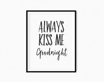 Printable quote Always kiss me goodnight printable typography, printable inspirational quote, wall art decor, motivational print