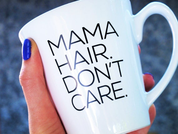 Mama Hair Don't Care Coffee Mug
