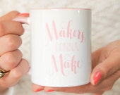Coffee Mug 'Makers gonna Make'. Handmade ceramic mug with unique hand lettered design. 11 oz white pink gift mug for the creative people.