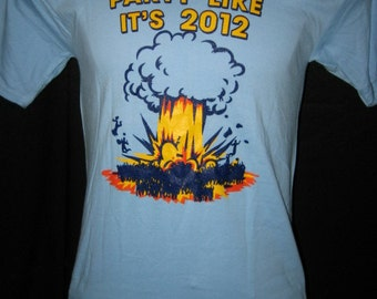 """NEW! """"Party Like Its 2012"""" - T-shirt - FREE SHIPPING!"""