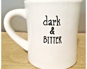 Funny coffee Mug, coffee cup, tea cup, diner mug, dark bitter, black and white, coffee beans, dark roast, gag gift, snarky, grumpy