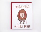 You're Weird and I Like That - Love Card