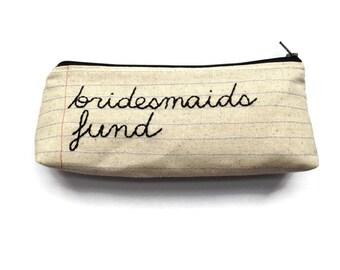Zipper Pouch - Bridesmaids Fund Money Bag - Bridal Shower Gift - Hand Embroidered - Pencil Case - Makeup Bag