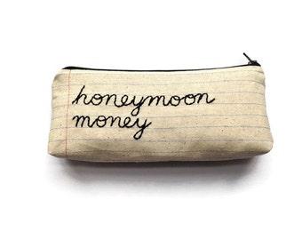 Zipper Pouch - Honeymoon Money - Bridal Shower Gift - Hand Embroidered - Pencil Case - Makeup Bag