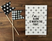 Love Alone Is Worth The Fight Print - Inspirational Quote - Song Lyric