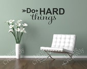 Vinyl Wall Decal - Do Hard Things - Many Color Choices