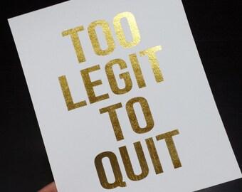 Oops Item - Too Legit to Quit Gold Foil 8 x 10 Print