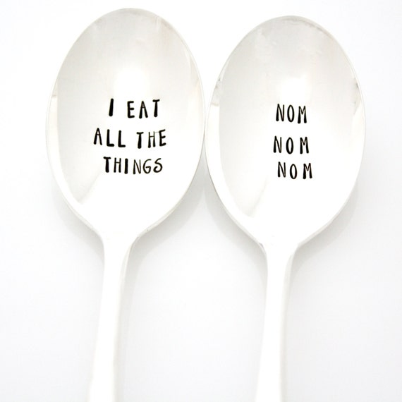 I Eat All The Things, nom nom nom. Hand Stamped vintage spoons for all your yummiest treats.