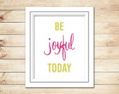 Be Joyful Today Printable Quote, Inspirational Wall Art, Quotes Poster, DIY Home Decor, Instant Digital Download