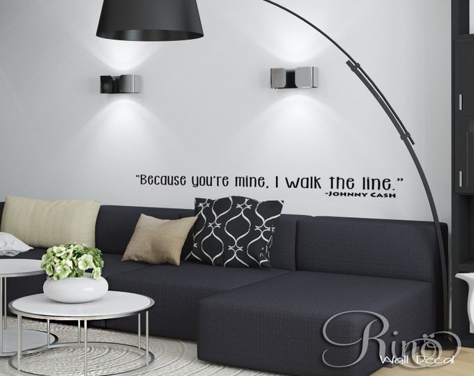 Johnny Cash Wall Decal - Because you're mine I walk the line - Wall art - Wall vinyl lettering home decor sticker quotes and phrases