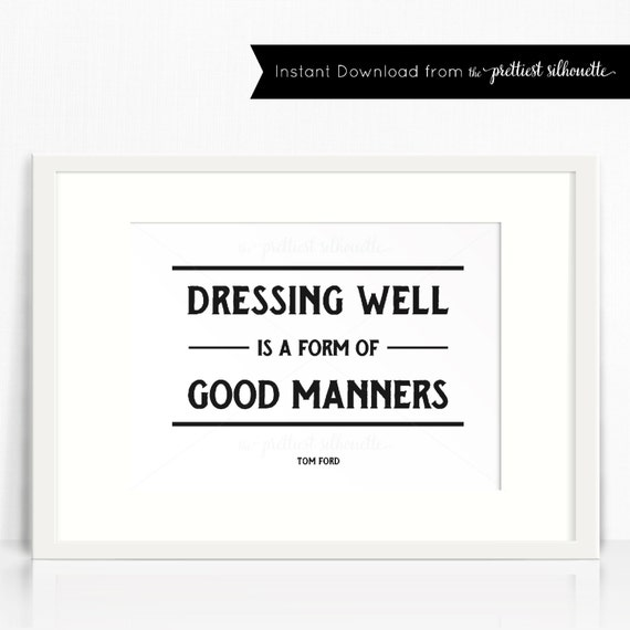 Instant Download Dressing Well is a Form of Good Manners