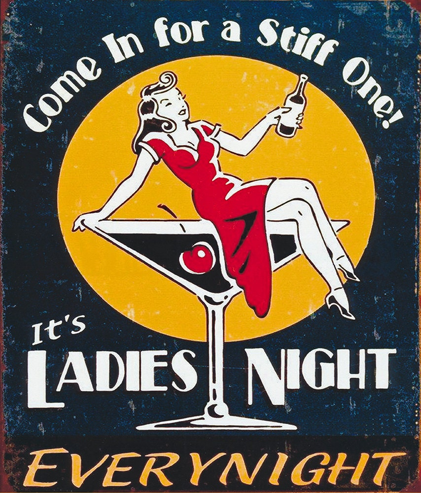 Come and get a stiff one it 39 s ladies night every night - Cuadros para bares ...
