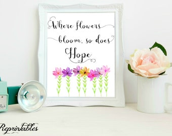 Printable Quote, Flowers Print, Motivational Print, Where flowers bloom so does hope, Nursery Print, Home Decor 8x10 INSTANT DOWNLOAD