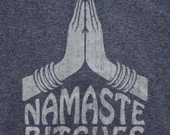 Namaste Bitches printed silkscreen T-Shirt Men / Woman Custome Shirt Many Colors to Choose From