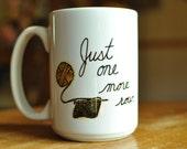 Knitting Mug, Coffee Mug, Knitters, Just One More Row