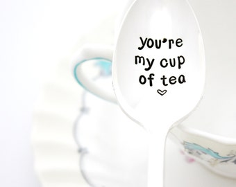 You're My Cup Of Tea, hand stamped spoon for hot tea. Stamped silverware. Vintage Flatware for sweet gift idea.