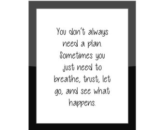 Gallery Wall Print / You Don't Always Need A Plan. Sometimes you just need... let go, see what happens / Home Decor / Life Quote
