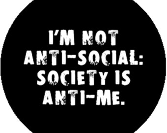 New 1 inch 25mm Handmade Black Badge Button Pin I'm Not Anti-Social: Society Is Anti-Me Punk Goth Emo Metal Anarchist Socialist Antisocial
