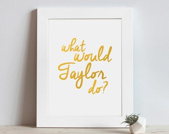 What would Taylor do? * Taylor Swift * typography printable artwork * digital art