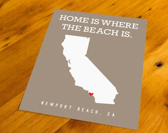 Newport Beach, CA - Home Is Where The Beach Is - Art Print  - Your Choice of Size & Color!