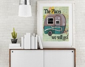 Travel Trailer  print- The Places we will go. Retro art. Gift for bridal shower, wedding, engagement, anniversary, retirement and camper
