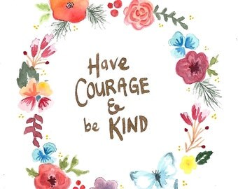 Have Courage and Be Kind- wall art print