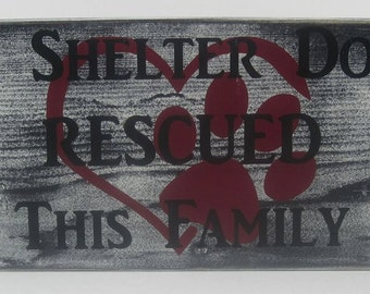A Shelter Dog Rescued this Family Wood Sign