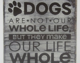 Dogs Are Not Our Whole Life Wood Sign
