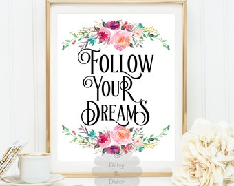 follow your dreams modern art print printable quote wall decor motivational print floral decor modern art dorm decor fall print office art