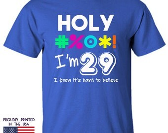29th birthday gift Holy xxxx Im 29 I know its hard to believe T shirt
