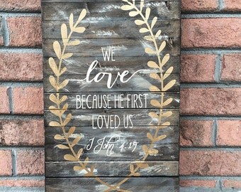 We love because he first loved us wood sign, Scripture wood sign, spiritual, pallet sign, Scripture art, We love because he first loved us
