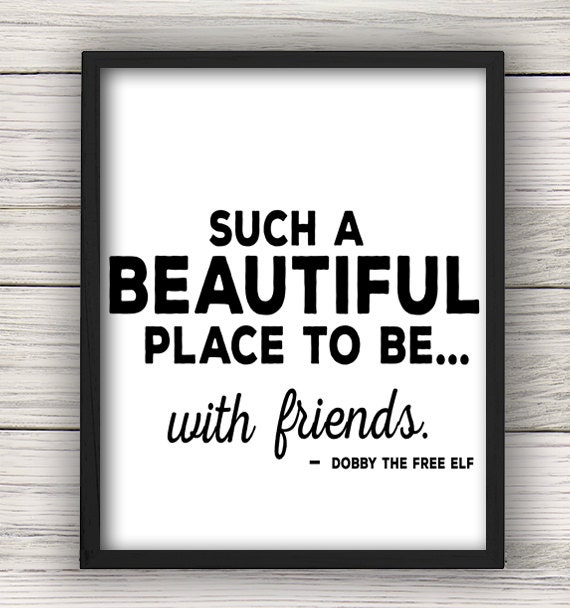 Such A Beautiful Place To Be With Friends Dobby Quote Print
