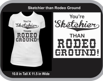 Sketchier than Rodeo Ground T-shirt, Cowgirl Tshirt, NBHA shirt, Equestrian Shirt