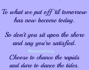 To what we put off til tomorrow has now become today --Garth Brooks