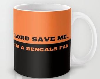 Lord Save Me.  I'm a Bengals Fan  - 11 oz or 15 oz Ceramic Mug