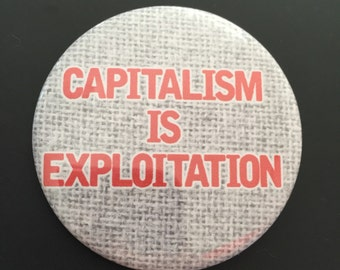 Capitalism is exploitation button