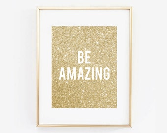 Gold Glitter Glam Be Amazing Digital Printable Girls Room Art Print