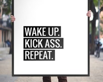 """Typography Poster Motivational Print """"Wake Up, Kick Ass, Repeat"""" Printable Art Black and White Inspiration Quote Wall Art *DIGITAL DOWNLOAD*"""