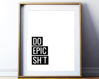 Do Epic Sh*t Printable Art Poster – Inspirational Quote Wall Art Digital Print, Motivational Quote Print Home Decor *INSTANT DOWNLOAD*