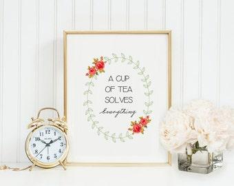Tea Print / A Cup Of Tea Solves Everything /  Tea Poster / Kitchen Wall Art / Kitchen Decor / Tea Wall Art / Tea Quote / Tea Love