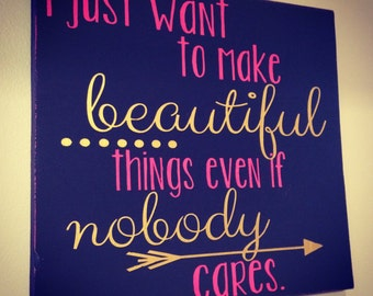 I just want to make beautiful things, even if nobody cares Craft Room Handpainted Sign