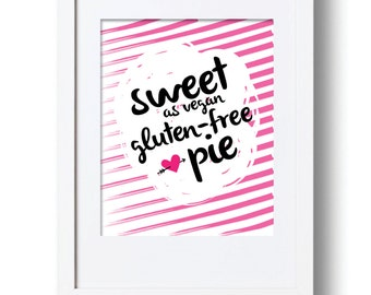 Sweet as Vegan Gluten-free Pie Art Print / Home Decor / Wellness Print