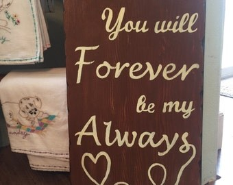 You will forever be my always, Love sign, inspirational wall hanging