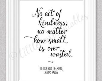 No act of kindness, no matter how small, is ever wasted, Aesop quote, the lion and the mouse, inspirational home decor print, be kind