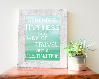 """Remember: Happiness is a Way of Travel, Not a Destination, Mint Green Ombre Watercolor, White Font, Printable Quote, 8""""x10"""""""
