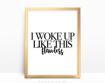 SALE -  I Woke Up Like This Flawless, Quote Art Print, Famous Saying Poster, Morning Print, Girly Poster, Chic Print, Modern Calligraphy