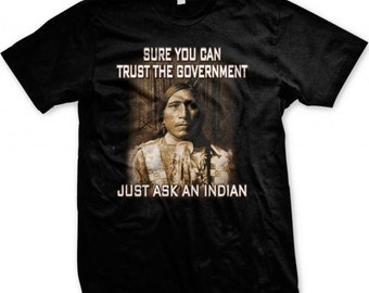 Native American T Shirt Sure You Can Trust The Government Just Ask An Indian