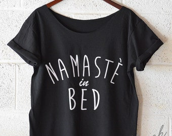 Namaste In Bed, Hipster Tshirt, Hipster Shirt, Off Shoulder Shirt, Slouchy Shirt, women tshirt, graphic tee, funny tshirt S-XXL
