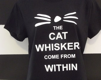 The Cat Whiskers come from Within for Woman  All size and Color 100% Cotton